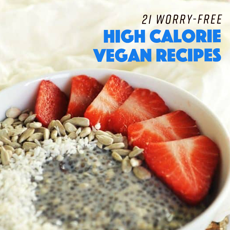 21 Worry Free High Calorie Vegan Recipes Gloriously Vegan Plant Based Recipes Nutrition For Your Mind Body Soul